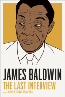 James Baldwin: The Last Interview : And Other Conversations by James Baldwin