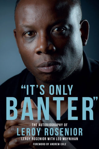 It's Only Banter : The Autobiography of Leroy Rosenior by Leroy Rosenior