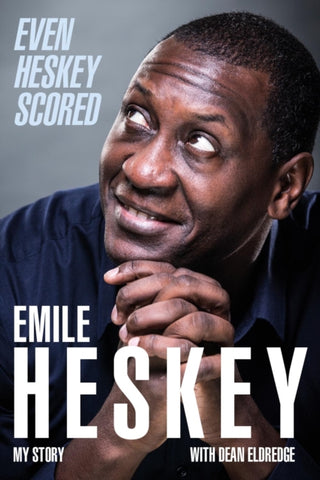 Even Heskey Scored : Emile Heskey, My Story by Emile Heskey