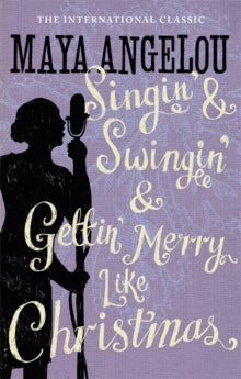 Singin' & Swingin' and Gettin' Merry Like Christmas by Dr Maya Angelou