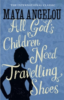 All God's Children Need Travelling Shoes by Dr Maya Angelou