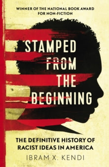 Stamped from the Beginning : The Definitive History of Racist Ideas in America by Ibram X. Kendi