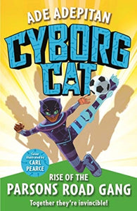Cyborg Cat: Rise of the Parsons Road Gang by Ade Adepitan