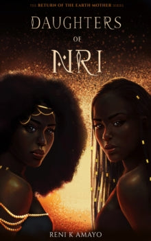 Daughters Of Nri : 1 by Reni K Amayo