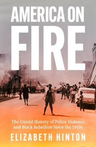 America on Fire by Elizabeth Hinton Published: 27 May 2021