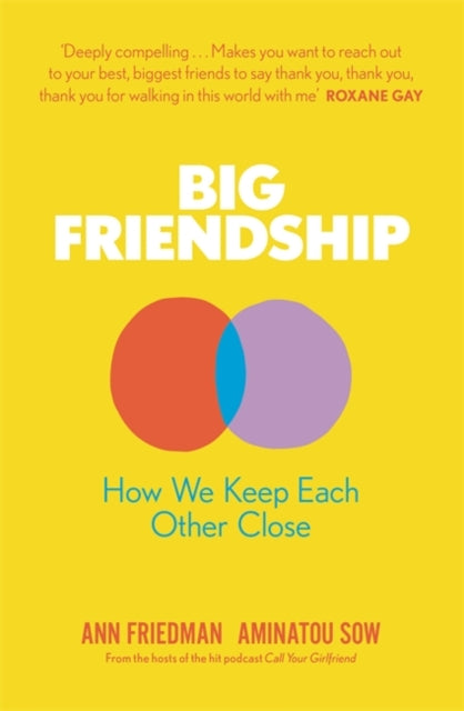 Big Friendship : How We Keep Each Other Close by Aminatou Sow, Ann Friedman