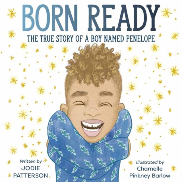 Born Ready : The True Story of a Boy Named Penelope by Jodie Patterson