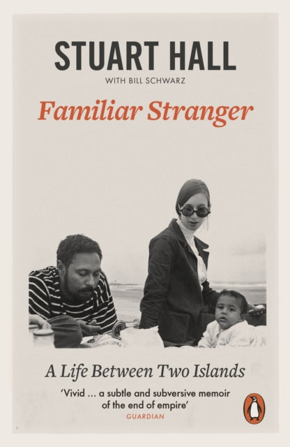 Familiar Stranger : A Life between Two Islands by Stuart Hall