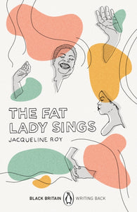 The Fat Lady Sings : Black Britain: Writing Back by Jacqueline Roy