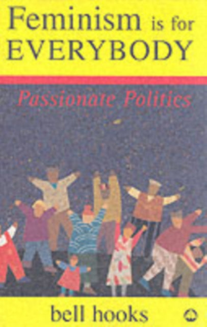 Feminism is for Everybody : Passionate Politics by bell hooks