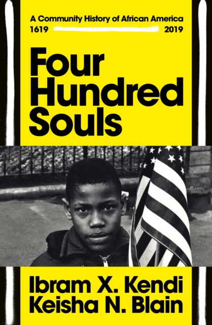 Four Hundred Souls : A Community History of African America 1619-2019 by Ibram X. Kendi , Keisha N. Blain