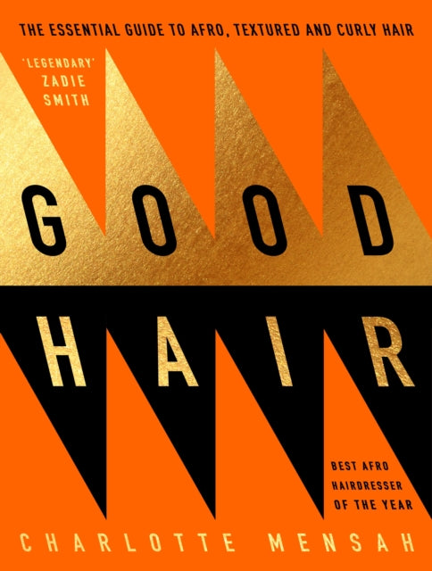 Good Hair : The Essential Guide to Afro, Textured and Curly Hair by Charlotte Mensah