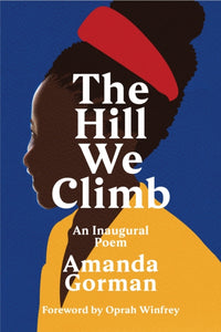 The Hill We Climb : An Inaugural Poem by Amanda Gorman Published: 30 Mar 2021