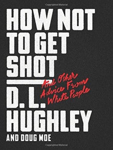 How Not to Get Shot: And Other Advice From White People by D.L. Hughley
