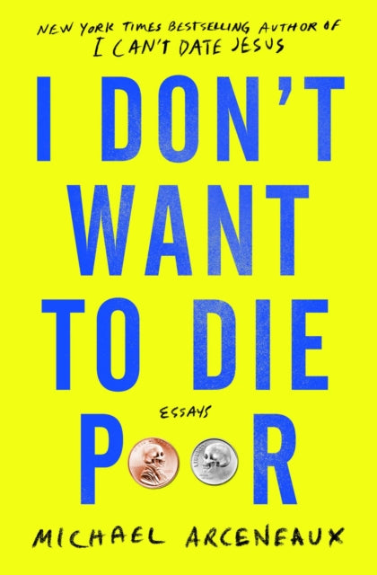 I Don't Want to Die Poor : Essays by Michael Arceneaux