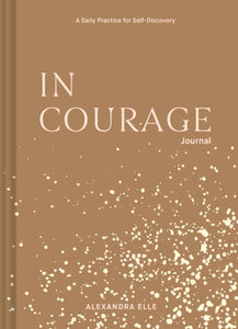 In Courage Journal  by Alexandra Elle