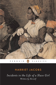 Incidents in the Life of a Slave Girl : Written by Herself by Harriet Jacobs