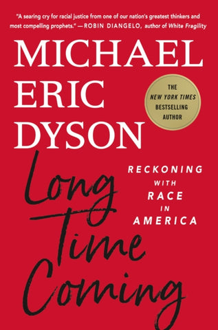 Long Time Coming : Reckoning with Race in America by Michael Eric Dyson