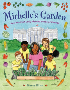 Michelle's Garden : How the First Lady Planted Seeds of Change by Sharee Miller Published:25 Mar 2021