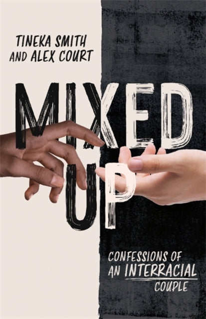 Mixed Up : Confessions of an Interracial Couple by Tineka Smith and Alex Court