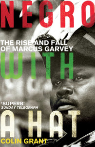 Negro with a Hat: Marcus Garvey by Colin Grant