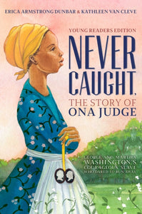 Never Caught, the Story of Ona Judge  by Erica Armstrong Dunbar