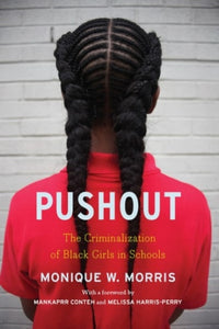Pushout : The Criminalization of Black Girls in Schools by Monique W Morris