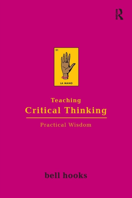 Teaching Critical Thinking: Practical Wisdom by Bell Hooks