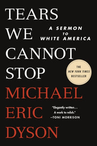 Tears We Cannot Stop : A Sermon to White America by Michael Eric Dyson Published:6 May 2021