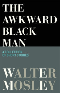 The Awkward Black Man by Walter Mosley Published:18 Mar 2021