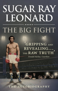 The Big Fight : My Story by Sugar Ray Leonard