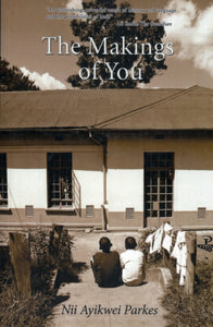 The Makings of You by Nii Ayikwei Parkes
