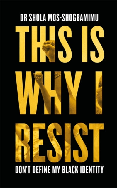 This is Why I Resist  by Dr Shola Mos-Shogbamimu