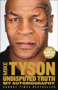Undisputed Truth : My Autobiography by Mike Tyson