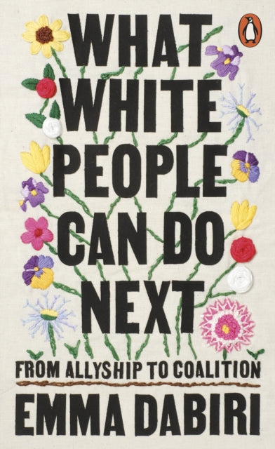 What White People Can Do Next : From Allyship to Coalition by Emma Dabiri