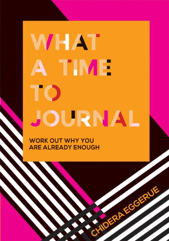 What a Time to Journal : Work out why you are already enough by Chidera Eggerue