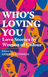 Who's Loving You : Love Stories by Women of Colour by Sareeta Domingo