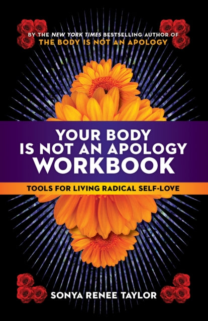 Your Body Is Not an Apology Workbook : Tools for Living Radical Self-Love by Sonya Renee Taylor