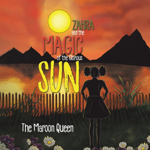 Zahra and the Magic of the Glorious Sun by The Maroon Queen