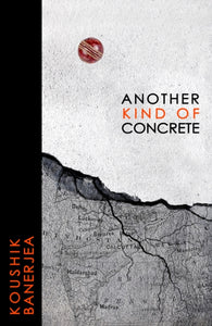 Another Kind of Concrete by Koushik Banerjea