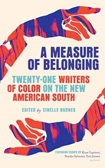 A Measure of Belonging : Twenty-One Writers of Color on the New American South