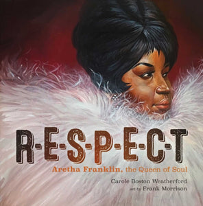 RESPECT : Aretha Franklin, the Queen of Soul by Carole Boston Weatherford
