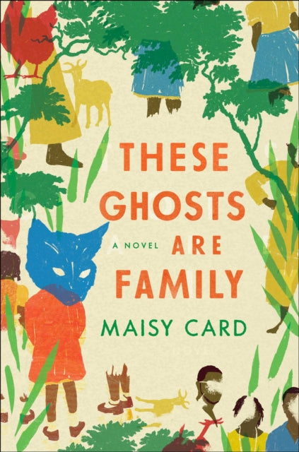 These Ghosts Are Family : A Novel by Maisy Card