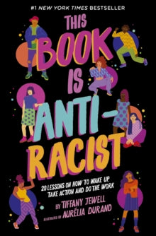 This Book Is Anti-Racist: 20 lessons on how to wake up, take action, and do the work by Tiffany Jewell