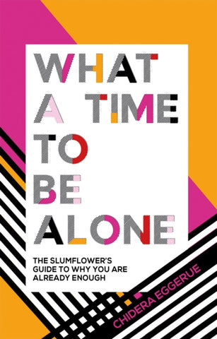 What a Time to be Alone  by Chidera Eggerue        BACK IN STOCK