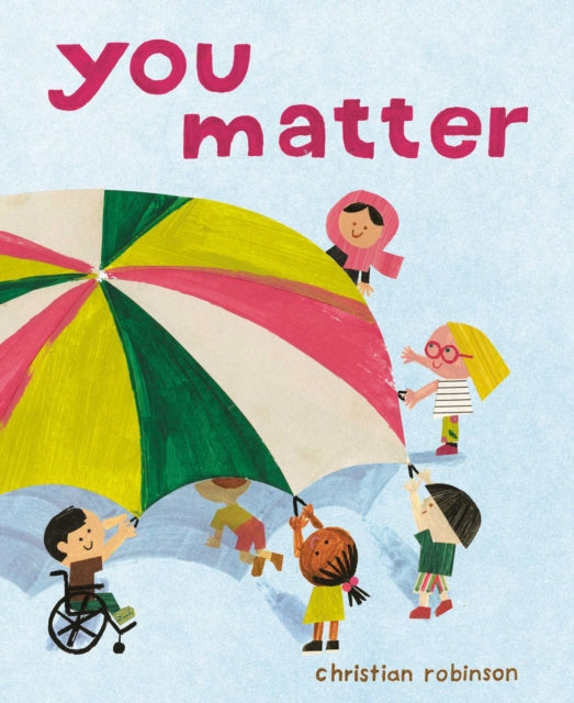 You Matter by Christian Robinson  Published: 1 Apr 2021