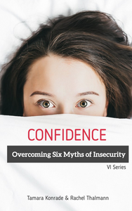Confidence: Overcoming Six Myths of Insecurity