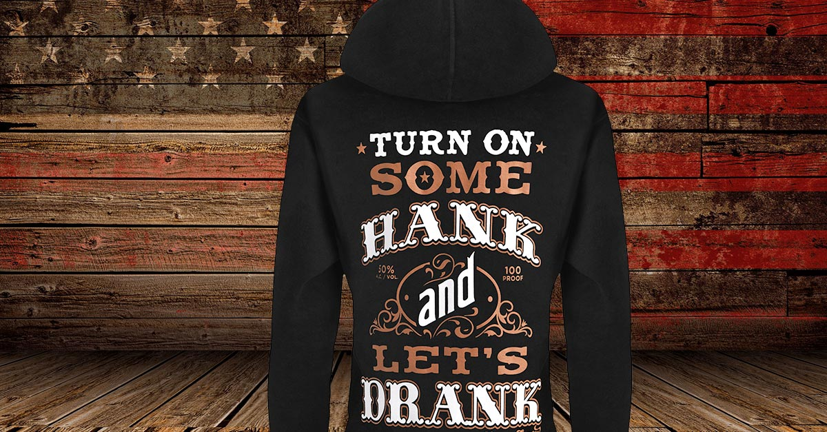 343555a4e Hoodie: Turn On Some Hank and Let's Drank - Cute n' Country