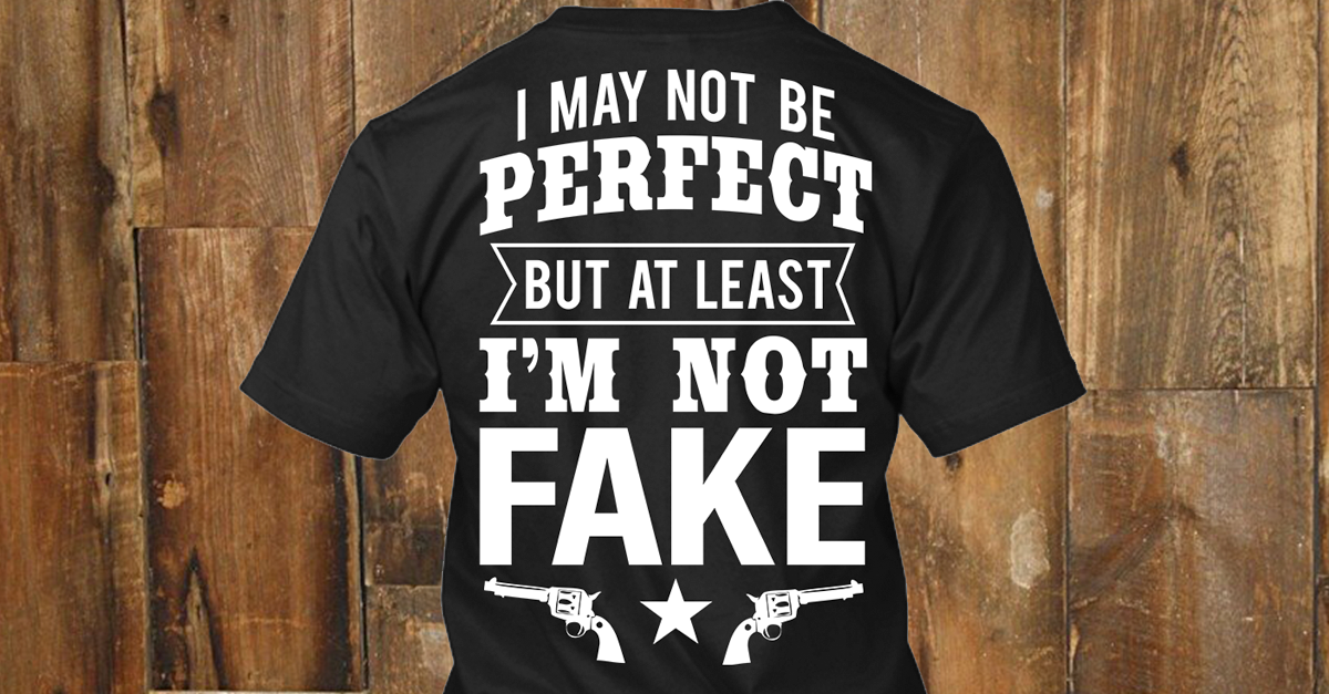 77ef403e40 T-Shirt: I May Not Be Perfect But At Least I'm Not Fake - Cute n' Country