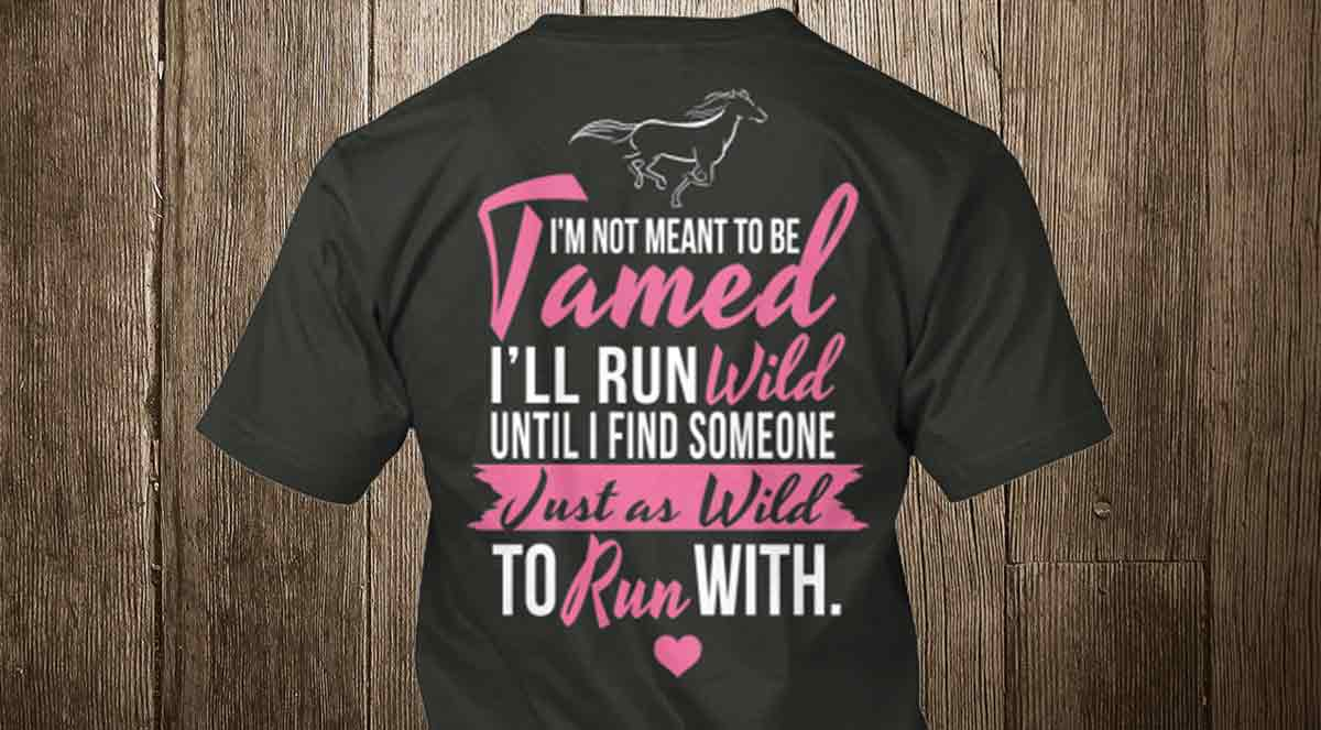 not meant to be tamed ill run wild to run with t-shirt